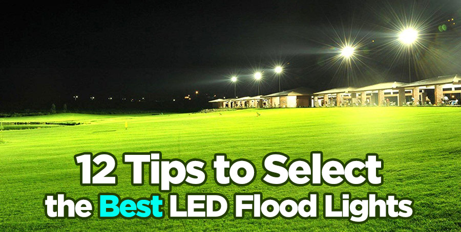 & 12 Tips to Select the Best Outdoor LED Flood Lights and Manufacturers